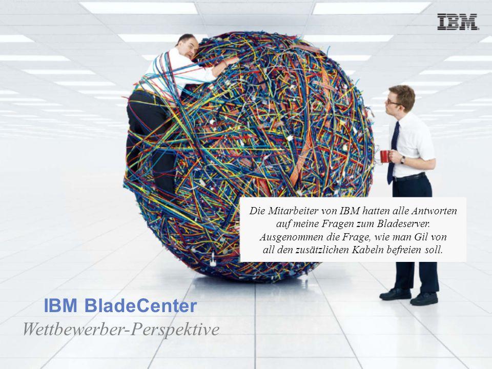 Slide 14 Aktualisiert am 12. Juli 2006 IBM BladeCenter Wettbewerber-Perspektive Die Mitarbeiter von IBM hatten alle Antworten auf meine Fragen zum Bla