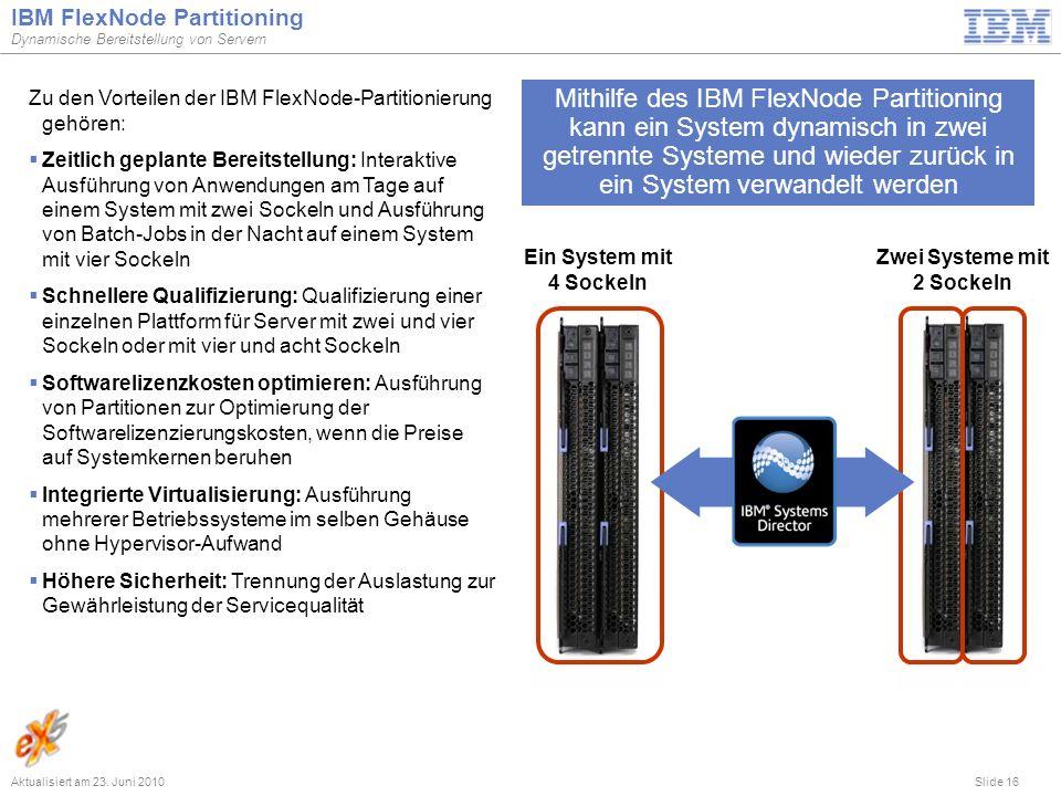 Slide 16 IBM FlexNode Partitioning Dynamische Bereitstellung von Servern Aktualisiert am 23. Juni 2010 Mithilfe des IBM FlexNode Partitioning kann ein