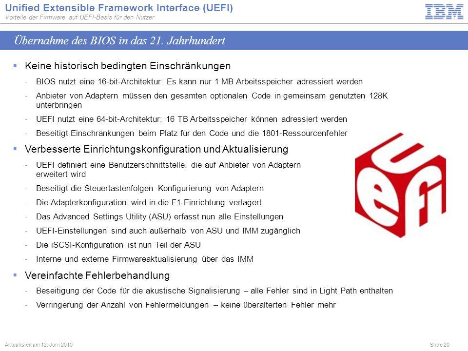 Slide 20 Unified Extensible Framework Interface (UEFI) Vorteile der Firmware auf UEFI-Basis für den Nutzer Aktualisiert am 12. Juni 2010 Keine histori