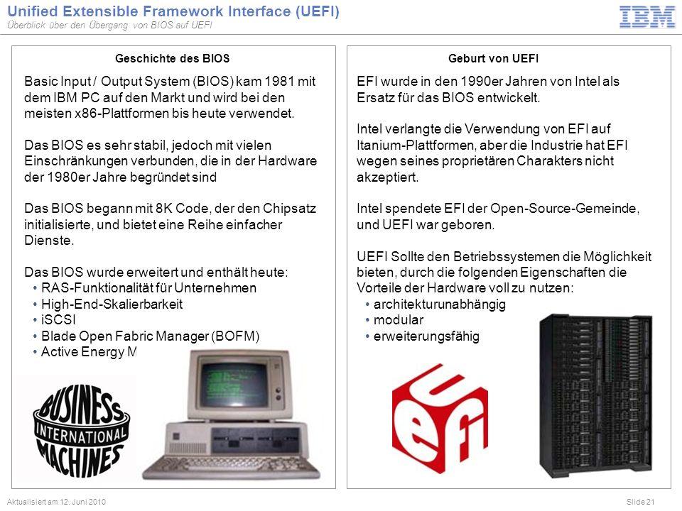 Slide 21 Unified Extensible Framework Interface (UEFI) Überblick über den Übergang von BIOS auf UEFI Aktualisiert am 12. Juni 2010 Basic Input / Outpu