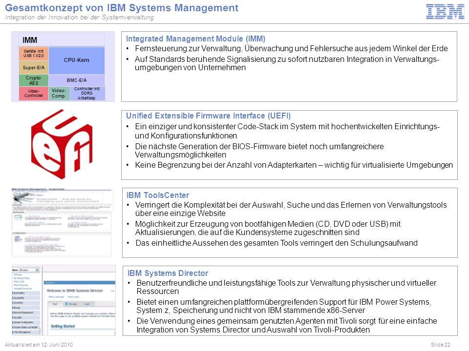 Slide 22 Gesamtkonzept von IBM Systems Management Integration der Innovation bei der Systemverwaltung Aktualisiert am 12. Juni 2010 Unified Extensible