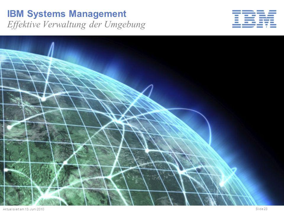 Slide 23 IBM Systems Management Effektive Verwaltung der Umgebung Aktualisiert am 13. Juni 2010
