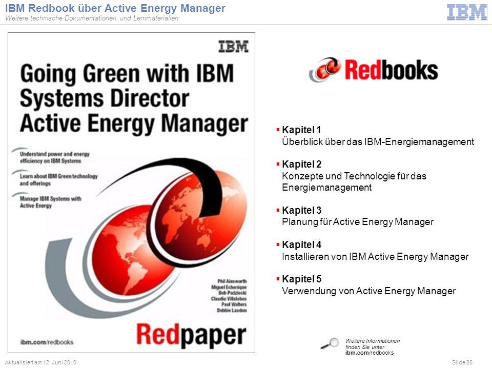 Slide 26 IBM Redbook über Active Energy Manager Weitere technische Dokumentationen und Lernmaterialien Aktualisiert am 12. Juni 2010 Weitere Informati