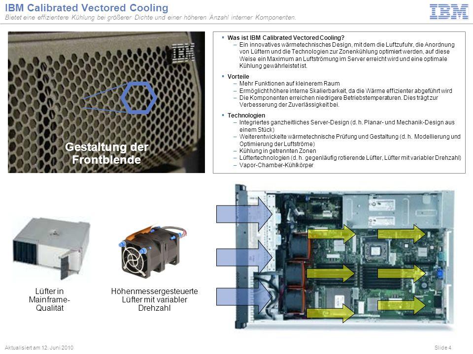 Slide 4 IBM Calibrated Vectored Cooling Bietet eine effizientere Kühlung bei größerer Dichte und einer höheren Anzahl interner Komponenten. Aktualisie