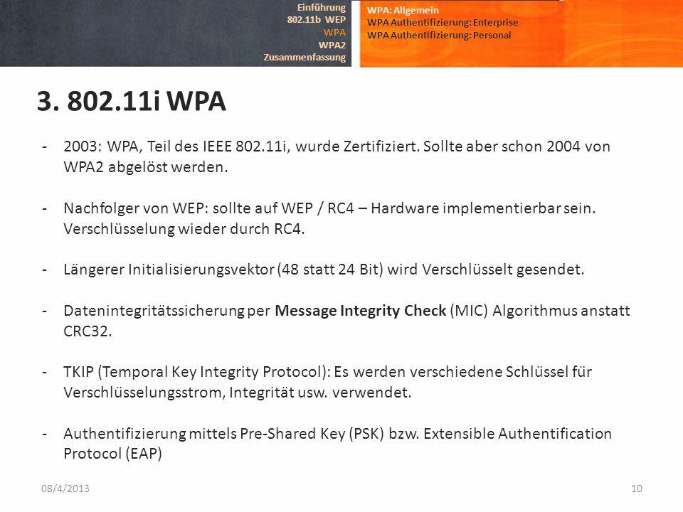 08/4/201310 WPA: Allgemein WPA Authentifizierung: Enterprise WPA Authentifizierung: Personal 3. 802.11i WPA Einführung 802.11b WEP WPA WPA2 Zusammenfa