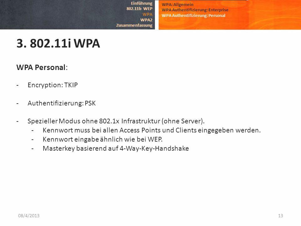 08/4/201313 WPA: Allgemein WPA Authentifizierung: Enterprise WPA Authentifizierung: Personal 3. 802.11i WPA Einführung 802.11b WEP WPA WPA2 Zusammenfa