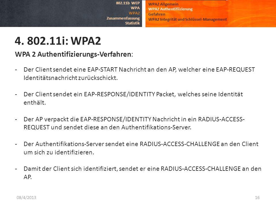 08/4/201316 WPA2 Allgemein WPA2 Authentifiizierung Gefahren WPA2 Integrität und Schlüssel-Management 4. 802.11i: WPA2 802.11b WEP WPA WPA2 Zusammenfas