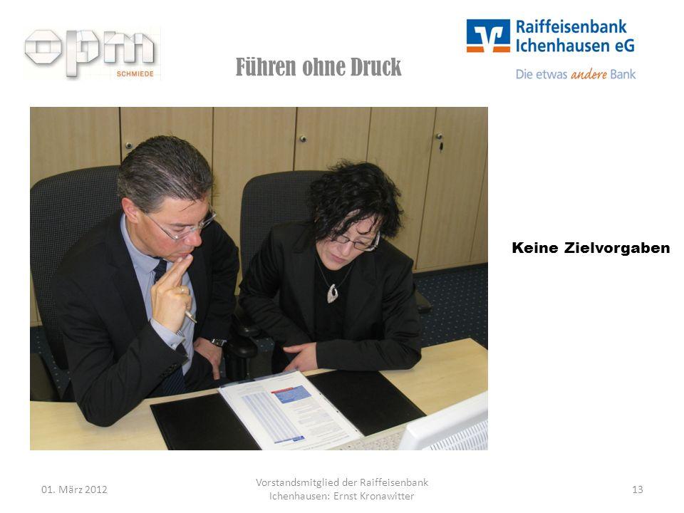 Führen ohne Druck 01. März 201213 Vorstandsmitglied der Raiffeisenbank Ichenhausen: Ernst Kronawitter Keine Zielvorgaben