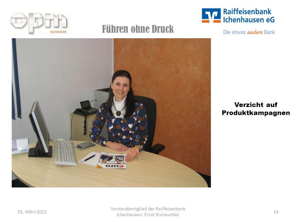 Führen ohne Druck 01. März 201214 Vorstandsmitglied der Raiffeisenbank Ichenhausen: Ernst Kronawitter Verzicht auf Produktkampagnen