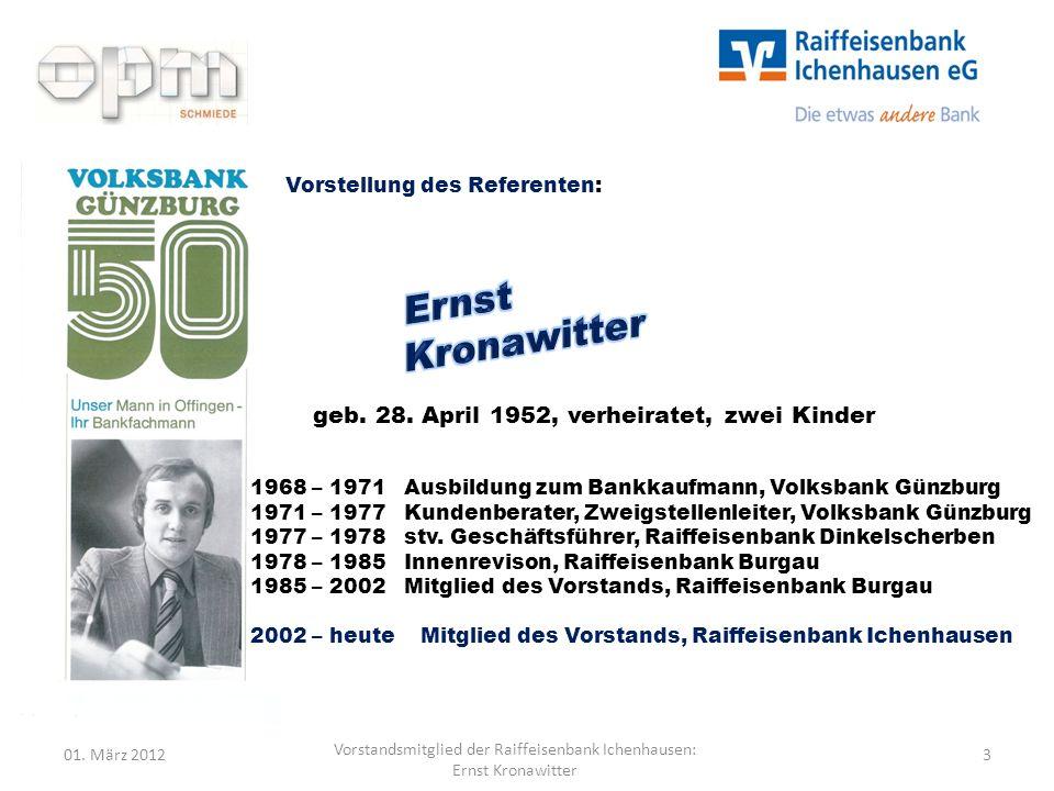01. März 20123 Vorstandsmitglied der Raiffeisenbank Ichenhausen: Ernst Kronawitter Vorstellung des Referenten: geb. 28. April 1952, verheiratet, zwei