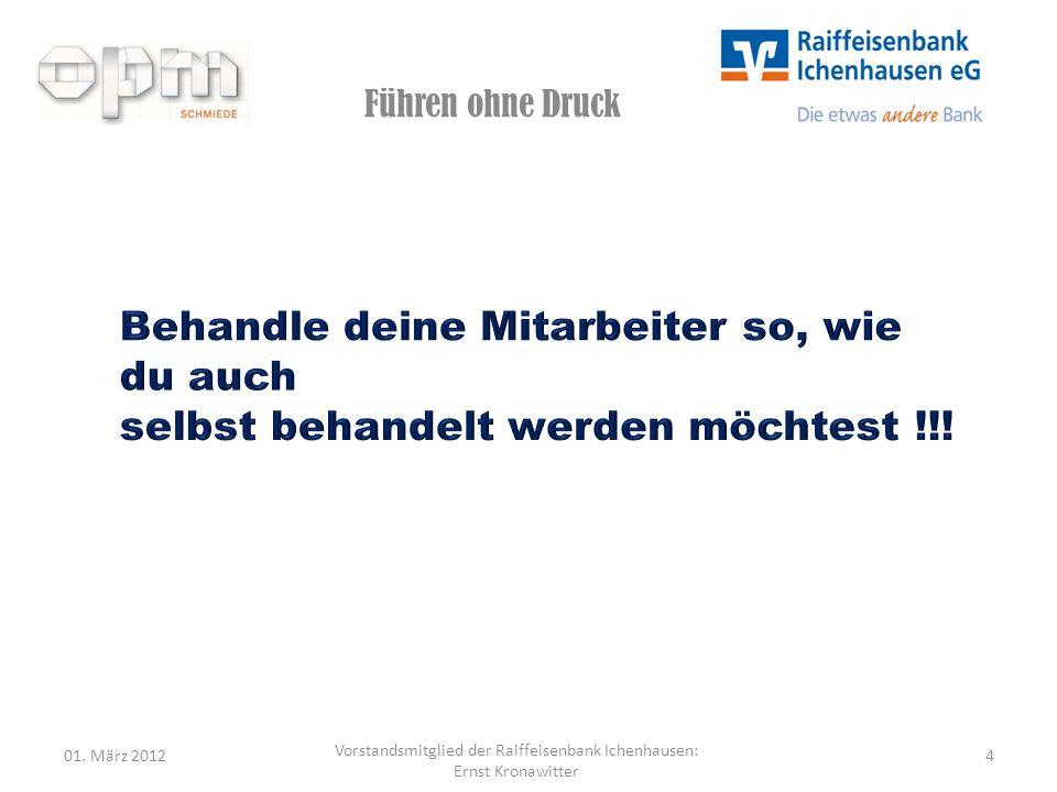 Führen ohne Druck 01. März 20124 Vorstandsmitglied der Raiffeisenbank Ichenhausen: Ernst Kronawitter