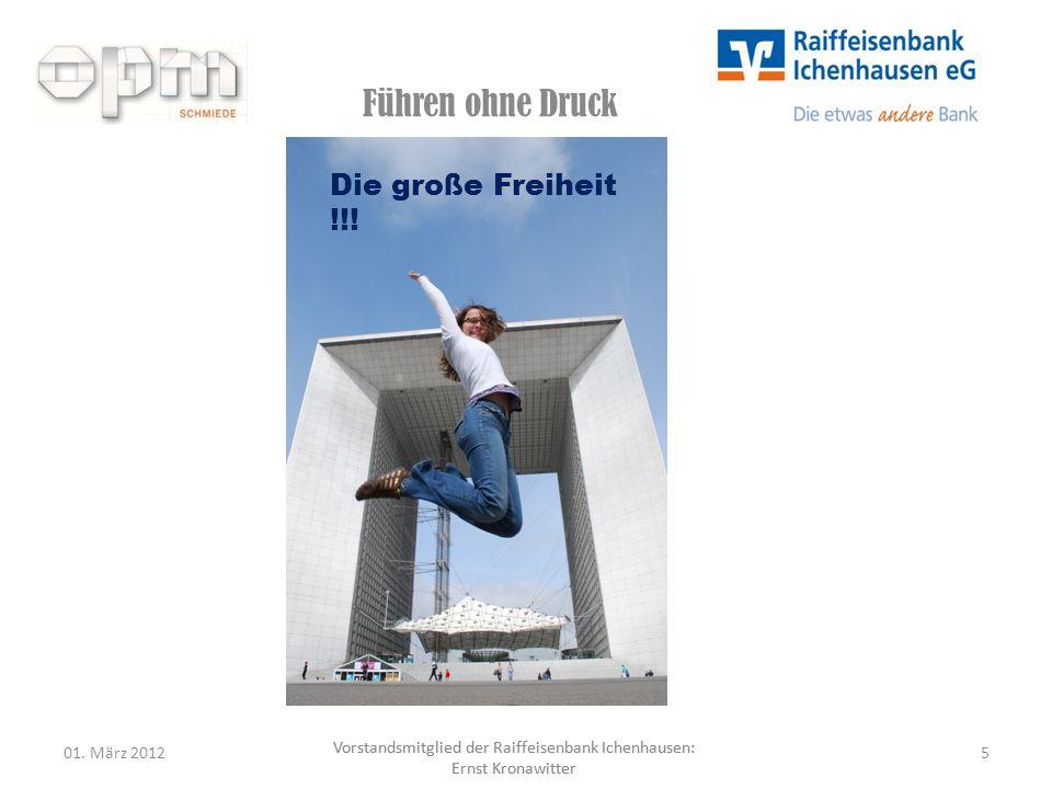 Vorstandsmitglied der Raiffeisenbank Ichenhausen: Ernst Kronawitter Führen ohne Druck 01. März 20125 Vorstandsmitglied der Raiffeisenbank Ichenhausen: