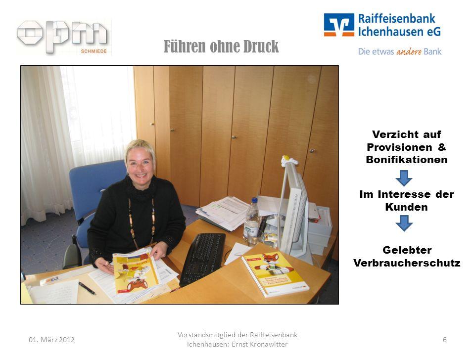 Führen ohne Druck 01. März 20126 Vorstandsmitglied der Raiffeisenbank Ichenhausen: Ernst Kronawitter Verzicht auf Provisionen & Bonifikationen Im Inte
