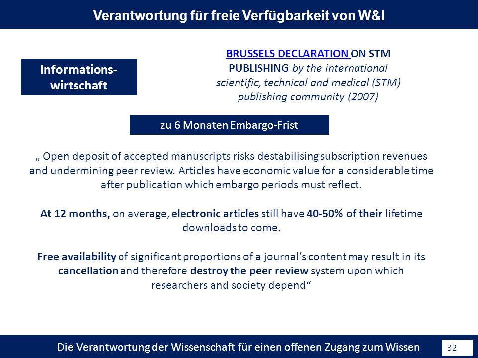 Die Verantwortung der Wissenschaft für einen offenen Zugang zum Wissen 32 Informations- wirtschaft Verantwortung für freie Verfügbarkeit von W&I zu 6 Monaten Embargo-Frist Open deposit of accepted manuscripts risks destabilising subscription revenues and undermining peer review.
