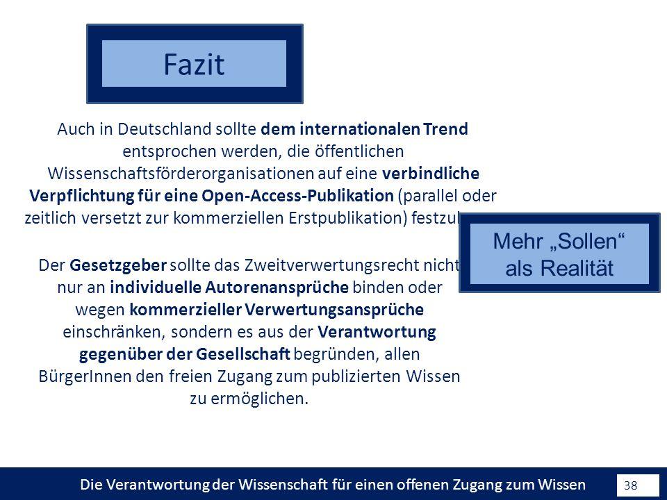 Die Verantwortung der Wissenschaft für einen offenen Zugang zum Wissen 38 Auch in Deutschland sollte dem internationalen Trend entsprochen werden, die öffentlichen Wissenschaftsförderorganisationen auf eine verbindliche Verpflichtung für eine Open-Access-Publikation (parallel oder zeitlich versetzt zur kommerziellen Erstpublikation) festzulegen.