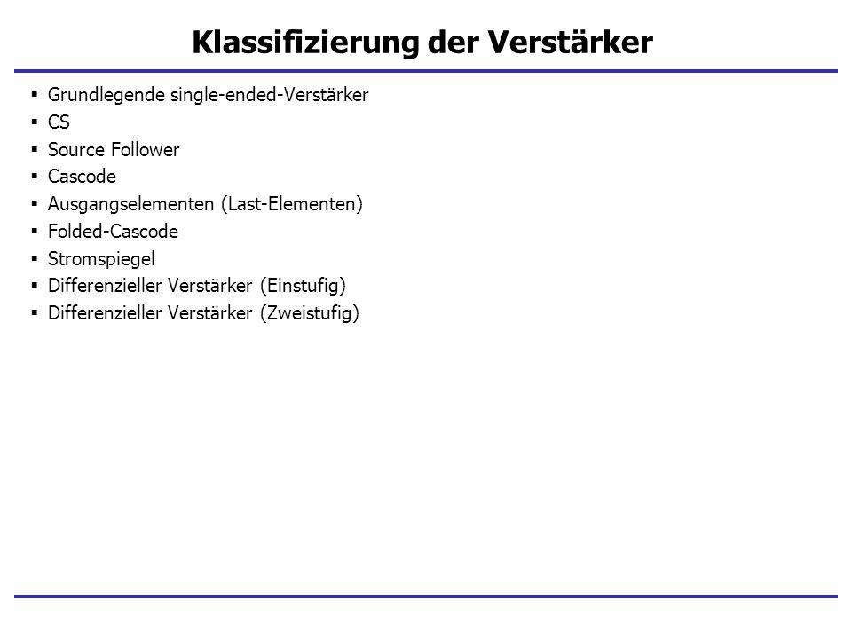 Klassifizierung der Verstärker Grundlegende single-ended-Verstärker CS Source Follower Cascode Ausgangselementen (Last-Elementen) Folded-Cascode Strom