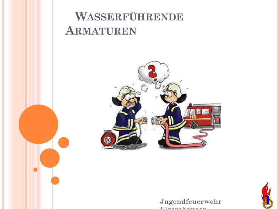 W ASSERFÜHRENDE A RMATUREN Jugendfeuerwehr Elgershausen Tragegriff Niederschraubvent il Gehäuse B - Festkupplung Verteiler