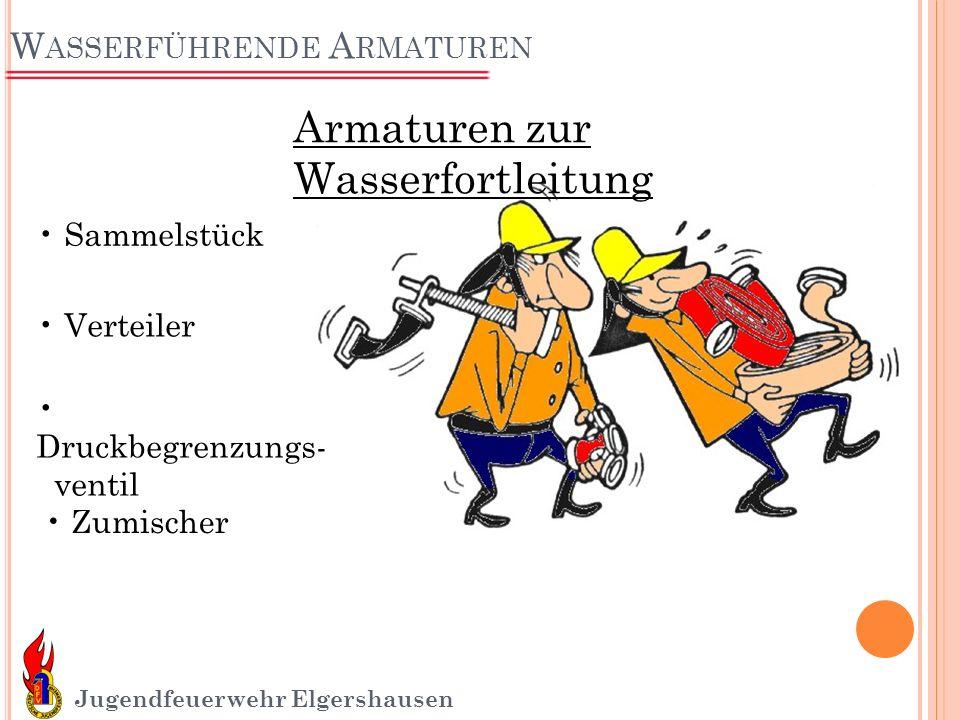 W ASSERFÜHRENDE A RMATUREN Jugendfeuerwehr Elgershausen Armaturen zur Wasserfortleitung Sammelstück Verteiler Druckbegrenzungs- ventil Zumischer