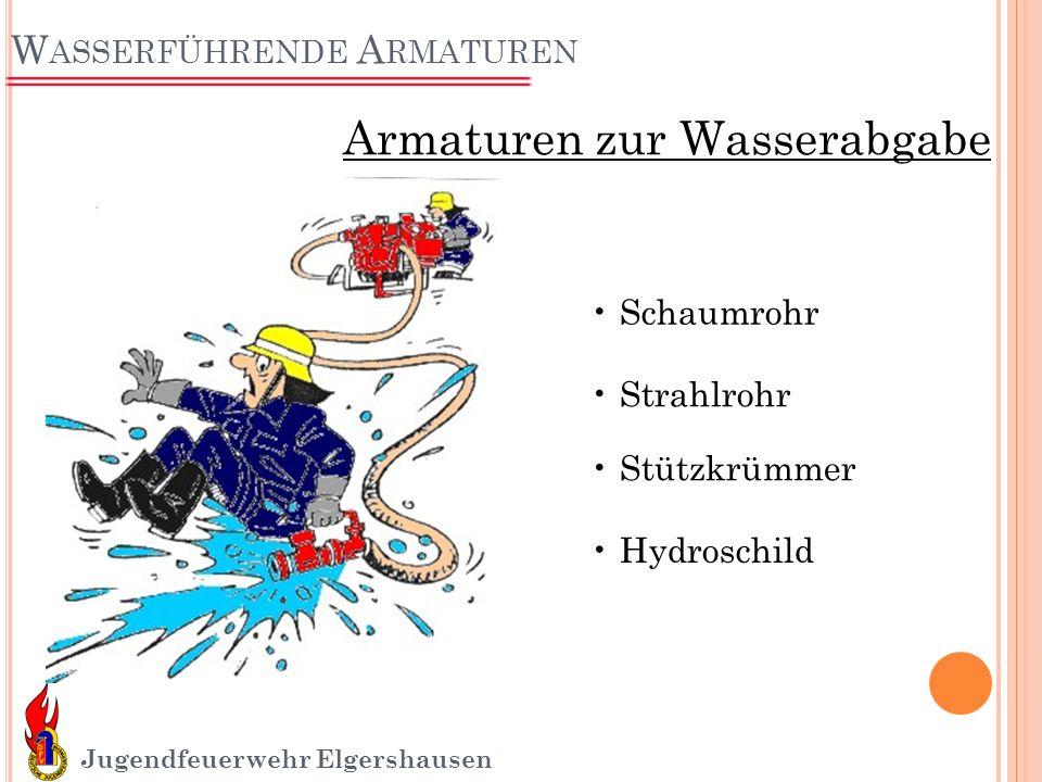 W ASSERFÜHRENDE A RMATUREN Jugendfeuerwehr Elgershausen Armaturen zur Wasserabgabe Schaumrohr Strahlrohr Stützkrümmer Hydroschild
