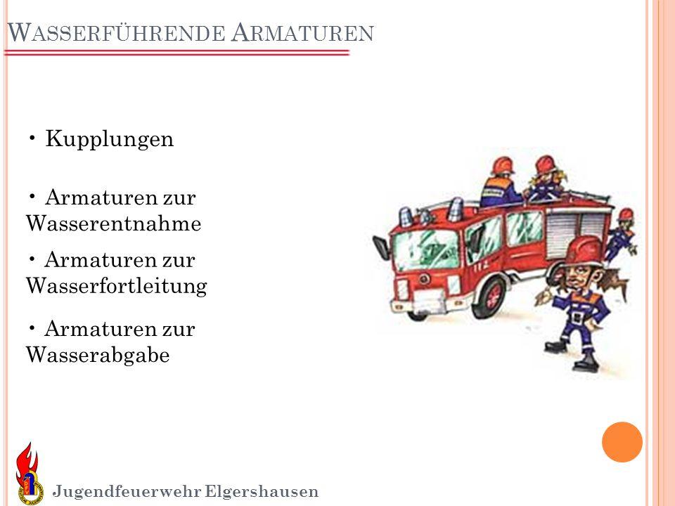 W ASSERFÜHRENDE A RMATUREN Jugendfeuerwehr Elgershausen Kupplungen Armaturen zur Wasserentnahme Armaturen zur Wasserfortleitung Armaturen zur Wasserab