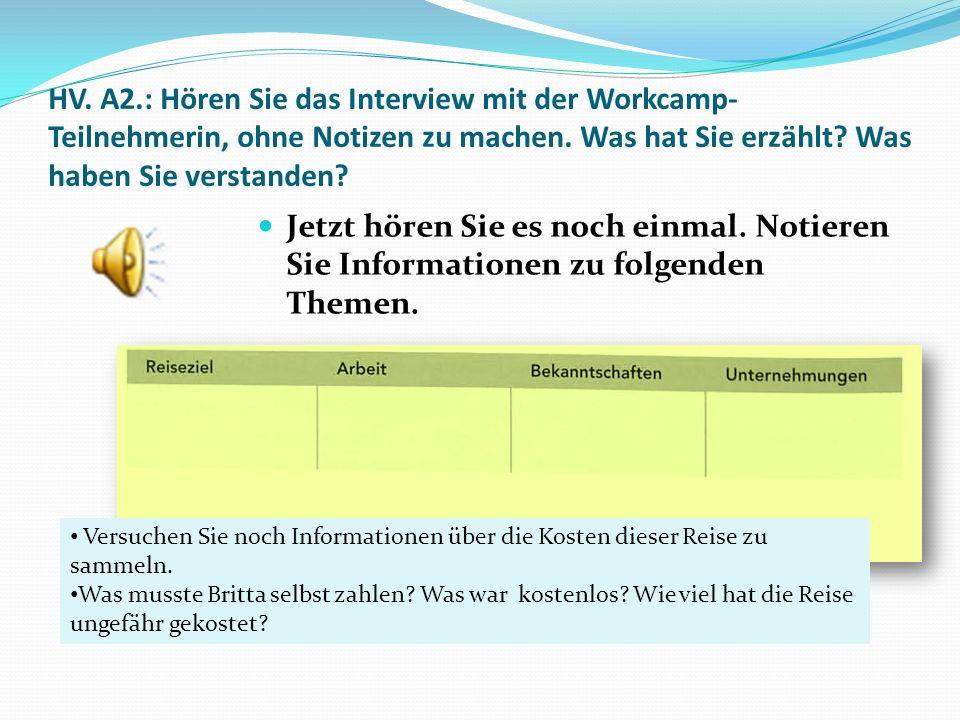HV. A2.: Hören Sie das Interview mit der Workcamp- Teilnehmerin, ohne Notizen zu machen. Was hat Sie erzählt? Was haben Sie verstanden? Jetzt hören Si