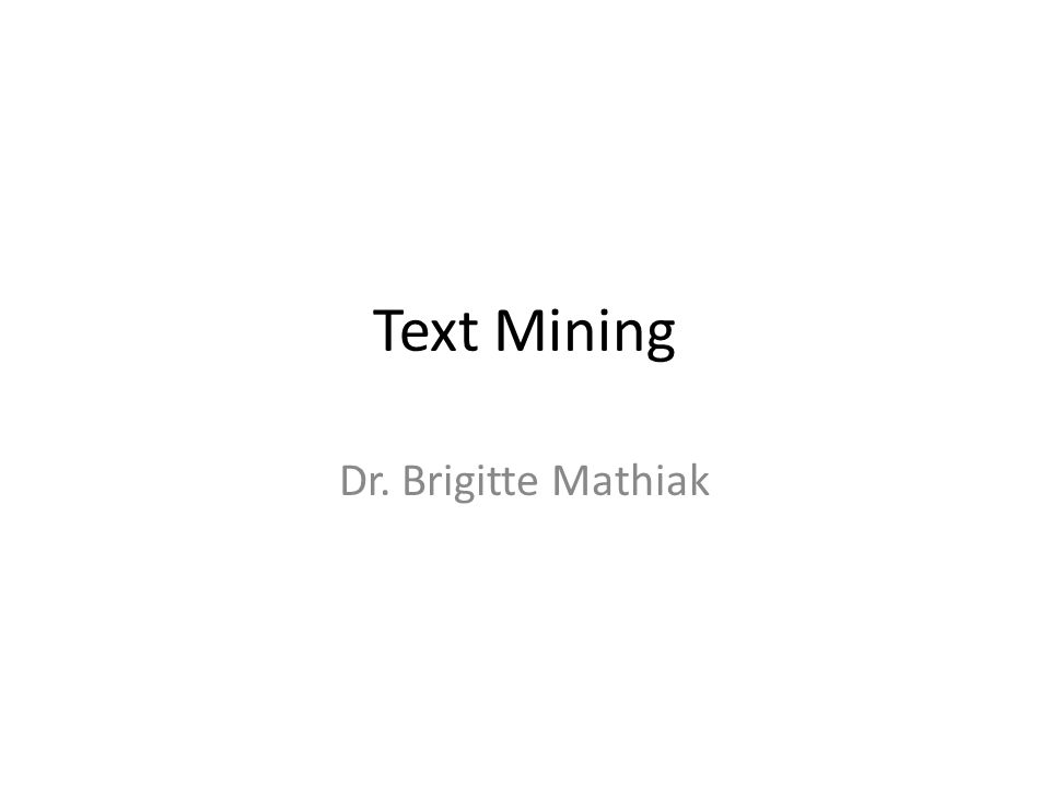 Text Mining Dr. Brigitte Mathiak