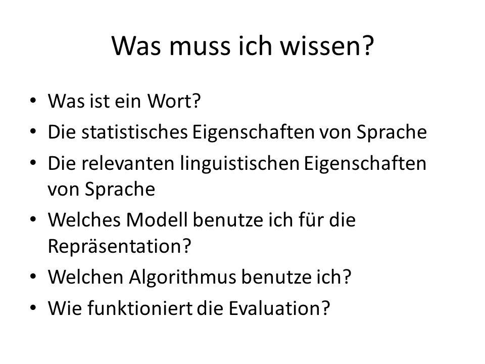 Was muss ich wissen? Was ist ein Wort? Die statistisches Eigenschaften von Sprache Die relevanten linguistischen Eigenschaften von Sprache Welches Mod