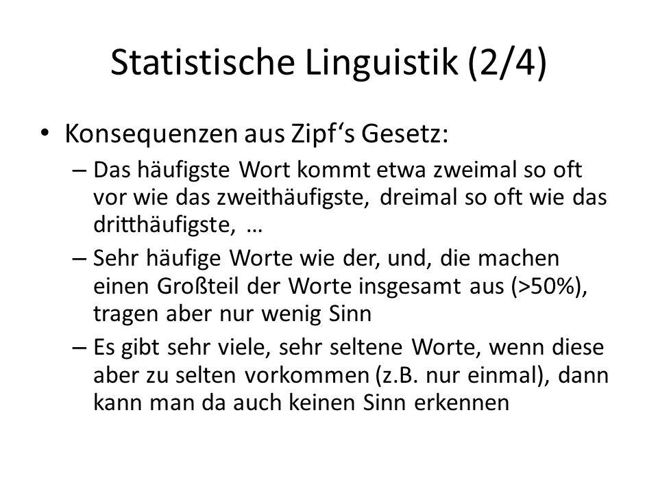 Statistische Linguistik (2/4) Konsequenzen aus Zipfs Gesetz: – Das häufigste Wort kommt etwa zweimal so oft vor wie das zweithäufigste, dreimal so oft