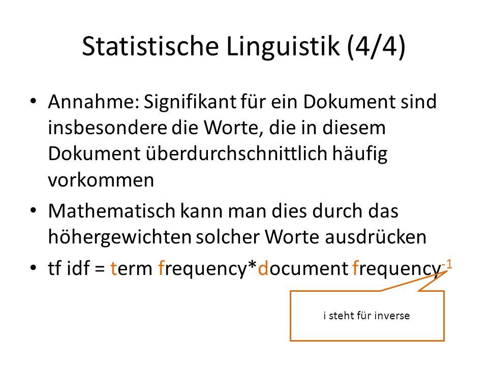 Statistische Linguistik (4/4) Annahme: Signifikant für ein Dokument sind insbesondere die Worte, die in diesem Dokument überdurchschnittlich häufig vo