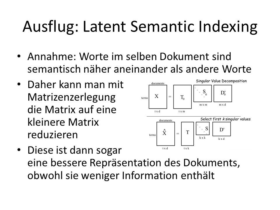 Ausflug: Latent Semantic Indexing Annahme: Worte im selben Dokument sind semantisch näher aneinander als andere Worte Daher kann man mit Matrizenzerle