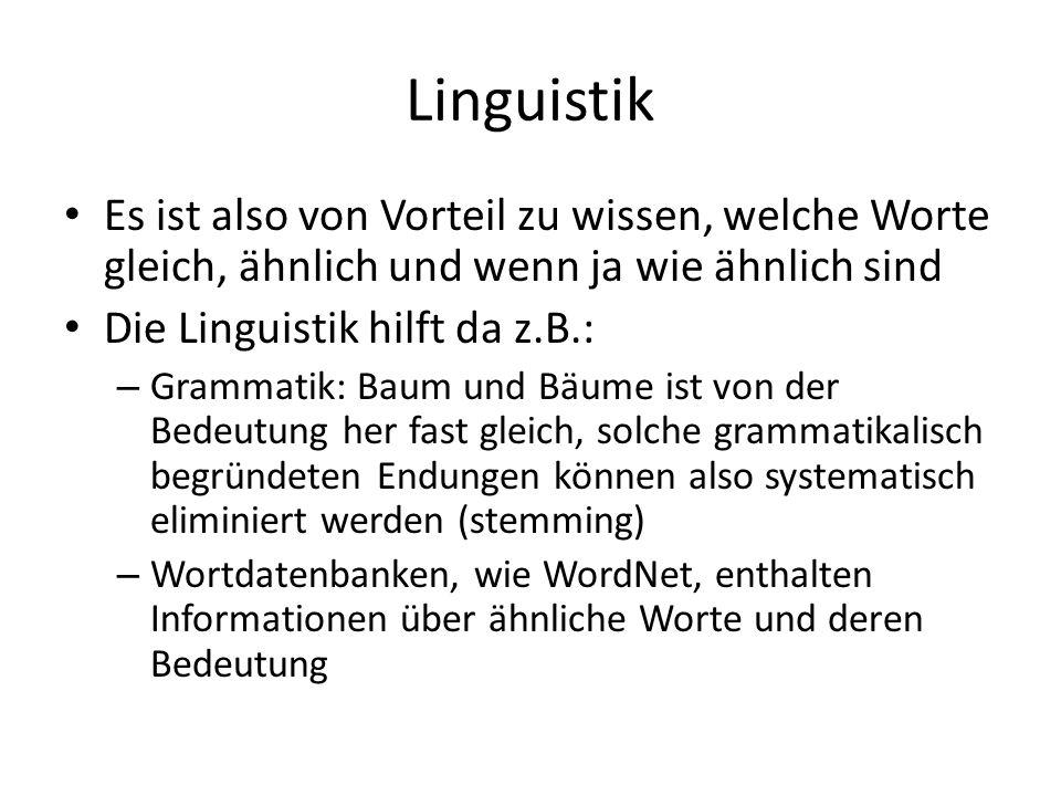 Linguistik Es ist also von Vorteil zu wissen, welche Worte gleich, ähnlich und wenn ja wie ähnlich sind Die Linguistik hilft da z.B.: – Grammatik: Bau