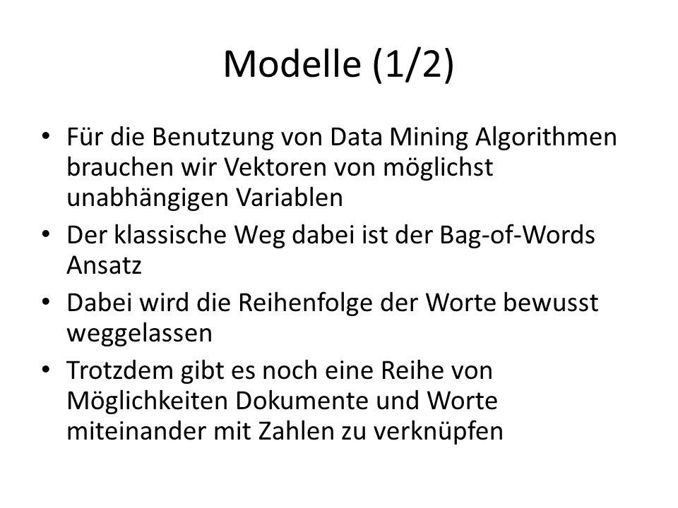 Modelle (1/2) Für die Benutzung von Data Mining Algorithmen brauchen wir Vektoren von möglichst unabhängigen Variablen Der klassische Weg dabei ist de