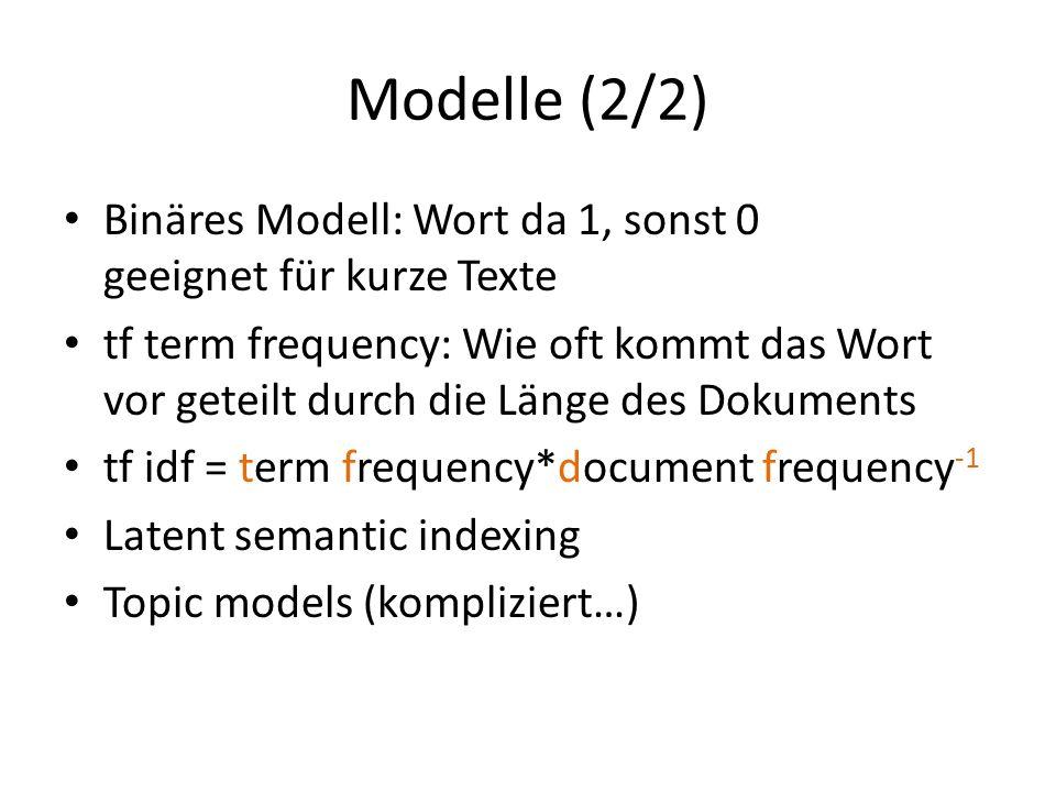 Modelle (2/2) Binäres Modell: Wort da 1, sonst 0 geeignet für kurze Texte tf term frequency: Wie oft kommt das Wort vor geteilt durch die Länge des Do
