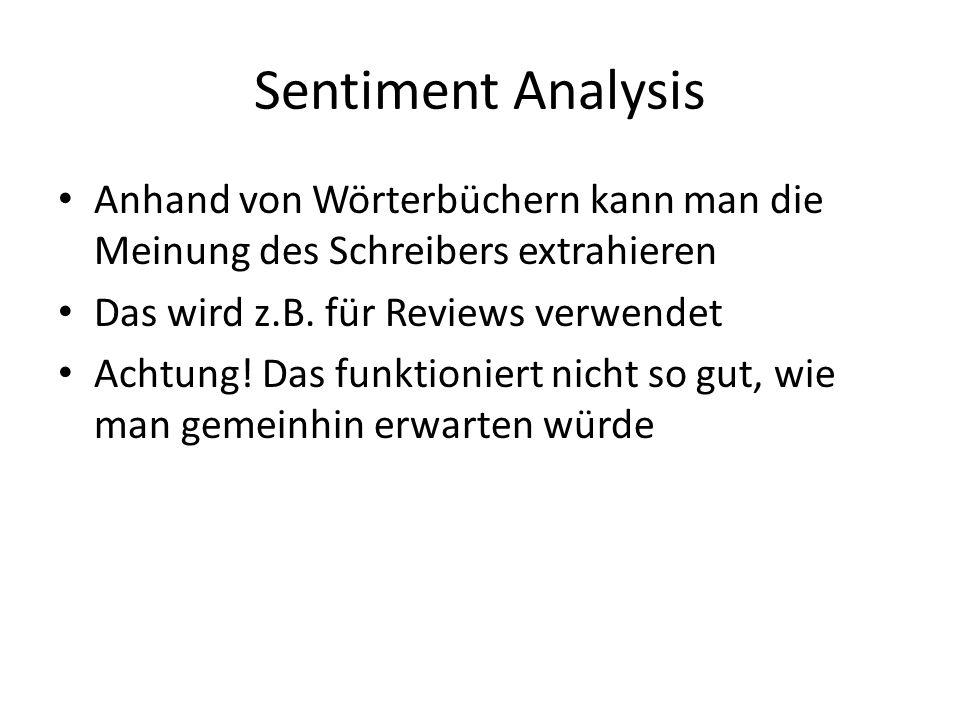 Sentiment Analysis Anhand von Wörterbüchern kann man die Meinung des Schreibers extrahieren Das wird z.B. für Reviews verwendet Achtung! Das funktioni