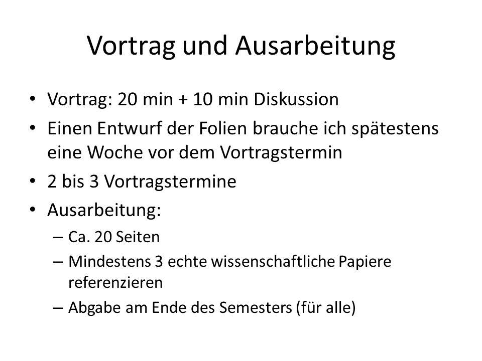 Vortrag und Ausarbeitung Vortrag: 20 min + 10 min Diskussion Einen Entwurf der Folien brauche ich spätestens eine Woche vor dem Vortragstermin 2 bis 3