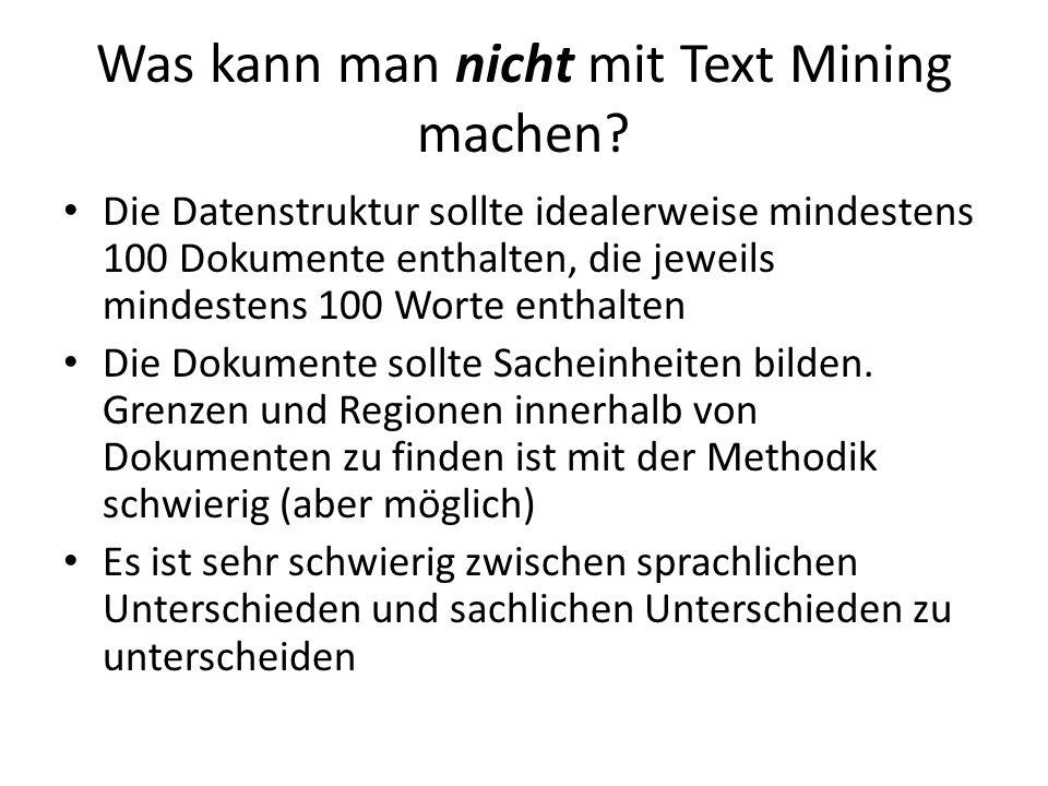 Was kann man nicht mit Text Mining machen? Die Datenstruktur sollte idealerweise mindestens 100 Dokumente enthalten, die jeweils mindestens 100 Worte
