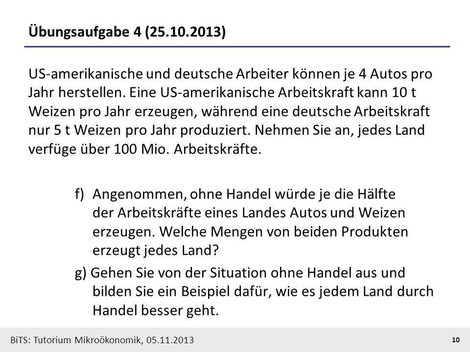 BiTS: Tutorium Mikroökonomik, 05.11.2013 10 Übungsaufgabe 4 (25.10.2013) US-amerikanische und deutsche Arbeiter können je 4 Autos pro Jahr herstellen.