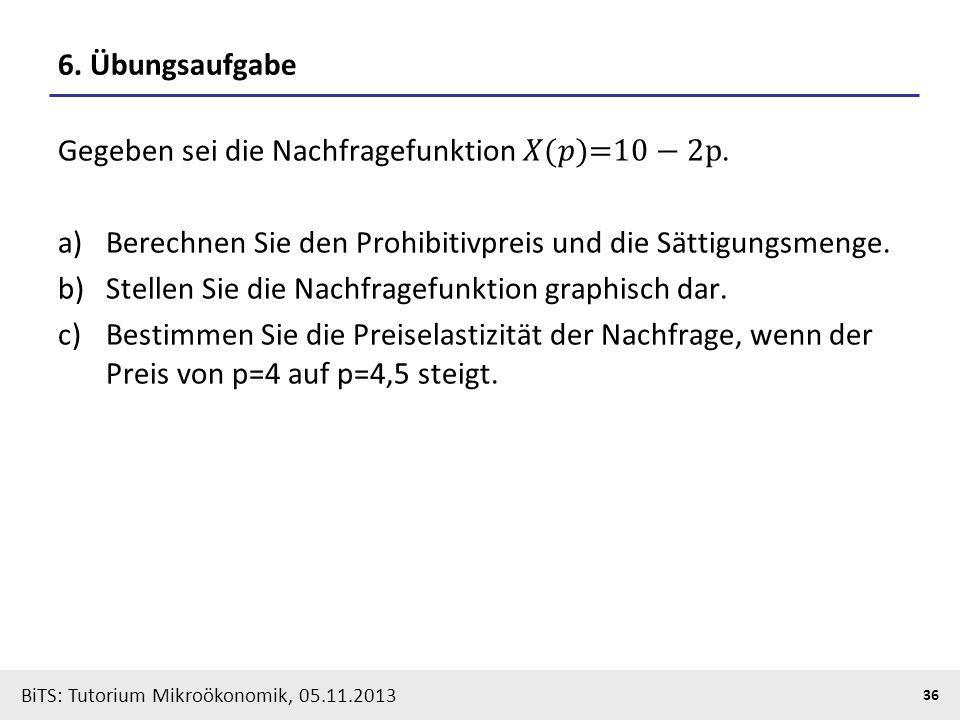 BiTS: Tutorium Mikroökonomik, 05.11.2013 36 6. Übungsaufgabe