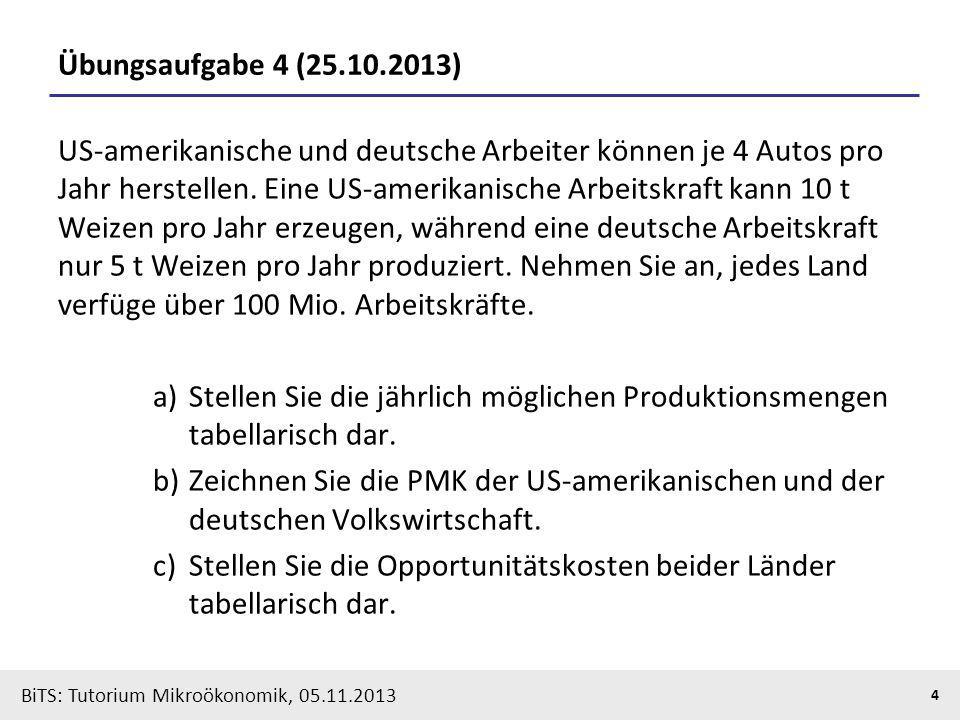 BiTS: Tutorium Mikroökonomik, 05.11.2013 4 Übungsaufgabe 4 (25.10.2013) US-amerikanische und deutsche Arbeiter können je 4 Autos pro Jahr herstellen.