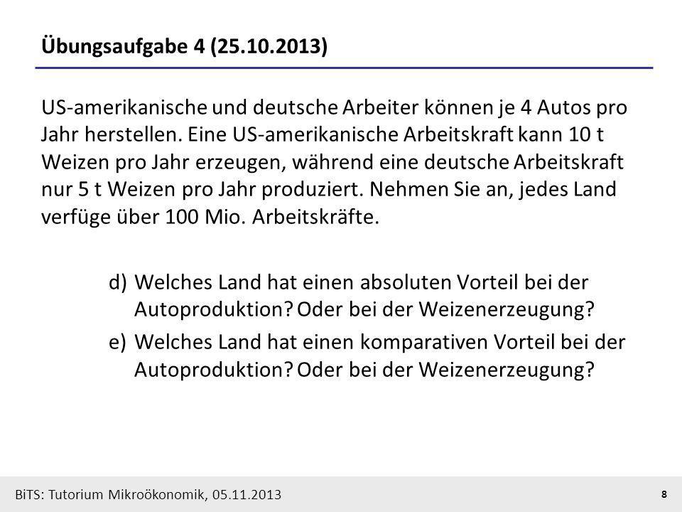 BiTS: Tutorium Mikroökonomik, 05.11.2013 8 Übungsaufgabe 4 (25.10.2013) US-amerikanische und deutsche Arbeiter können je 4 Autos pro Jahr herstellen.
