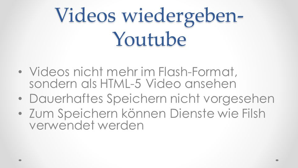 Videos wiedergeben- Youtube Videos nicht mehr im Flash-Format, sondern als HTML-5 Video ansehen Dauerhaftes Speichern nicht vorgesehen Zum Speichern k