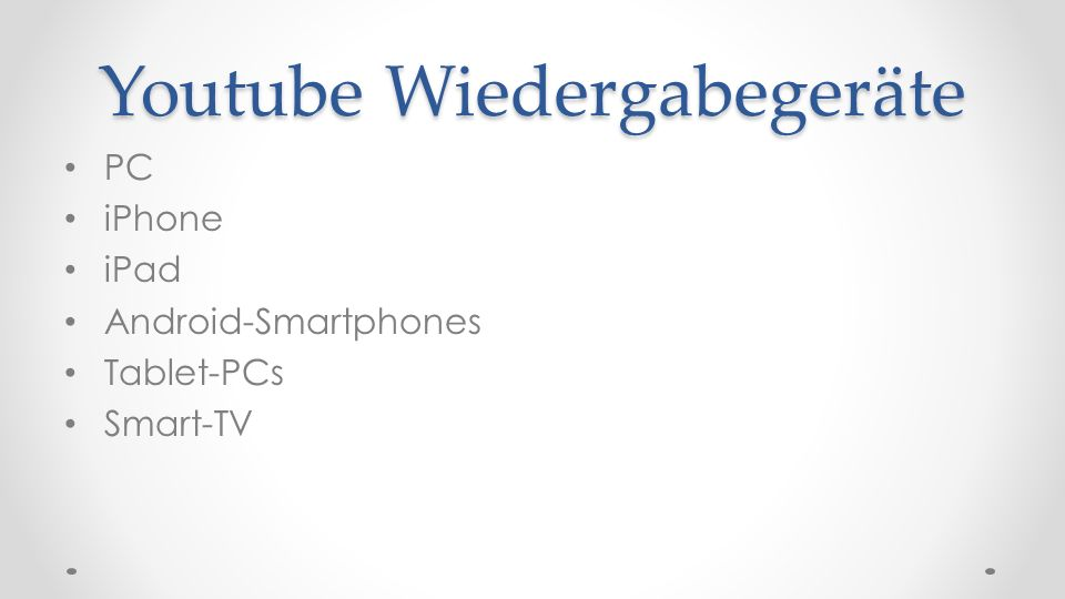Youtube Wiedergabegeräte PC iPhone iPad Android-Smartphones Tablet-PCs Smart-TV