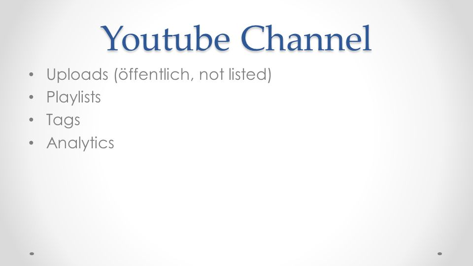Youtube Channel Uploads (öffentlich, not listed) Playlists Tags Analytics