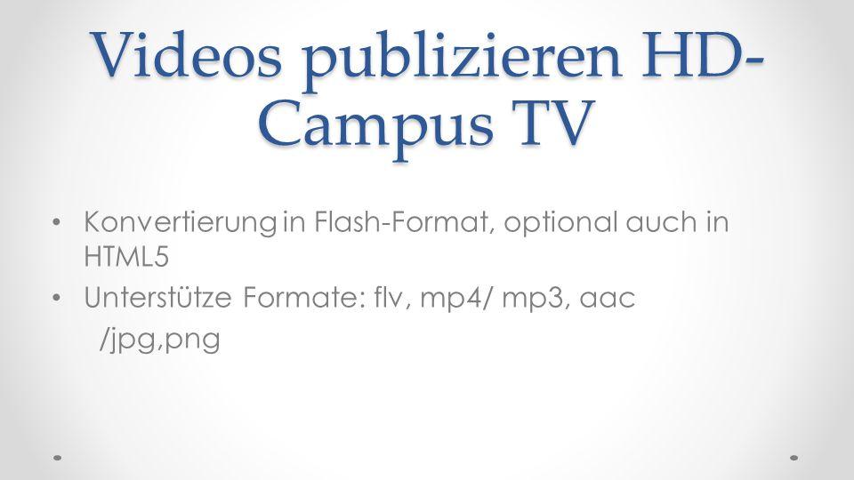 Videos publizieren HD- Campus TV Konvertierung in Flash-Format, optional auch in HTML5 Unterstütze Formate: flv, mp4/ mp3, aac /jpg,png