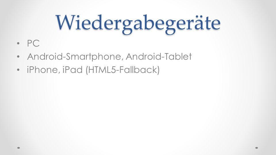 Wiedergabegeräte PC Android-Smartphone, Android-Tablet iPhone, iPad (HTML5-Fallback)