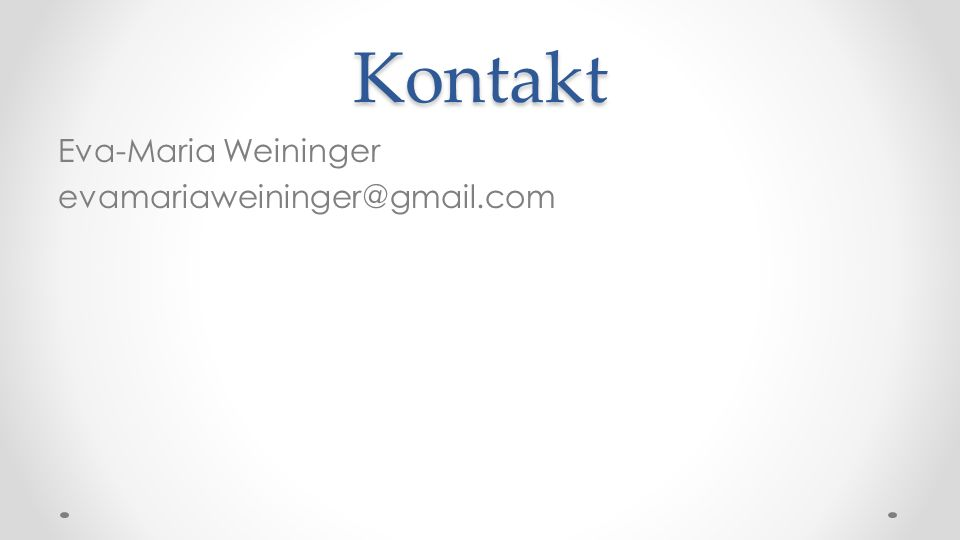 Kontakt Eva-Maria Weininger evamariaweininger@gmail.com