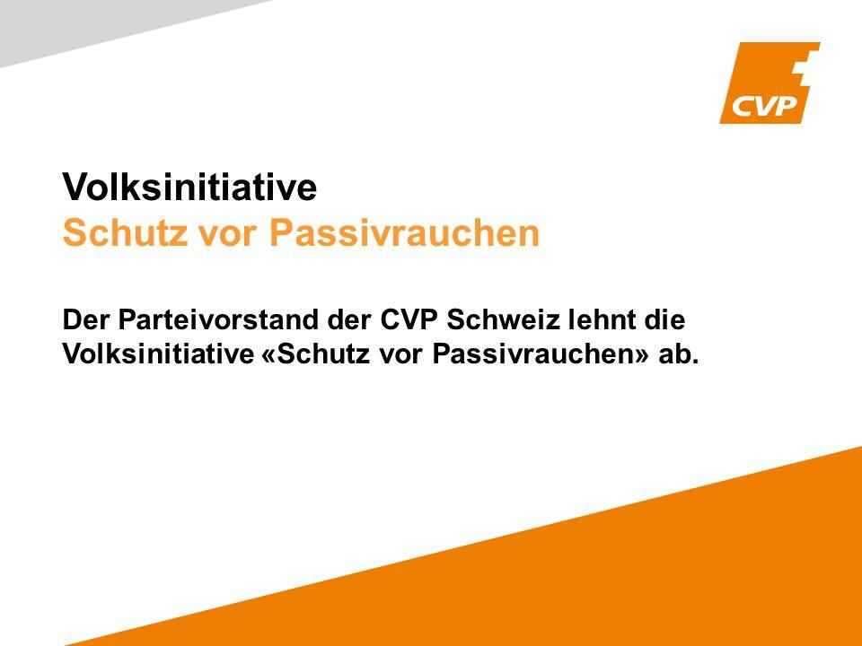 Volksinitiative Schutz vor Passivrauchen Der Parteivorstand der CVP Schweiz lehnt die Volksinitiative «Schutz vor Passivrauchen» ab.