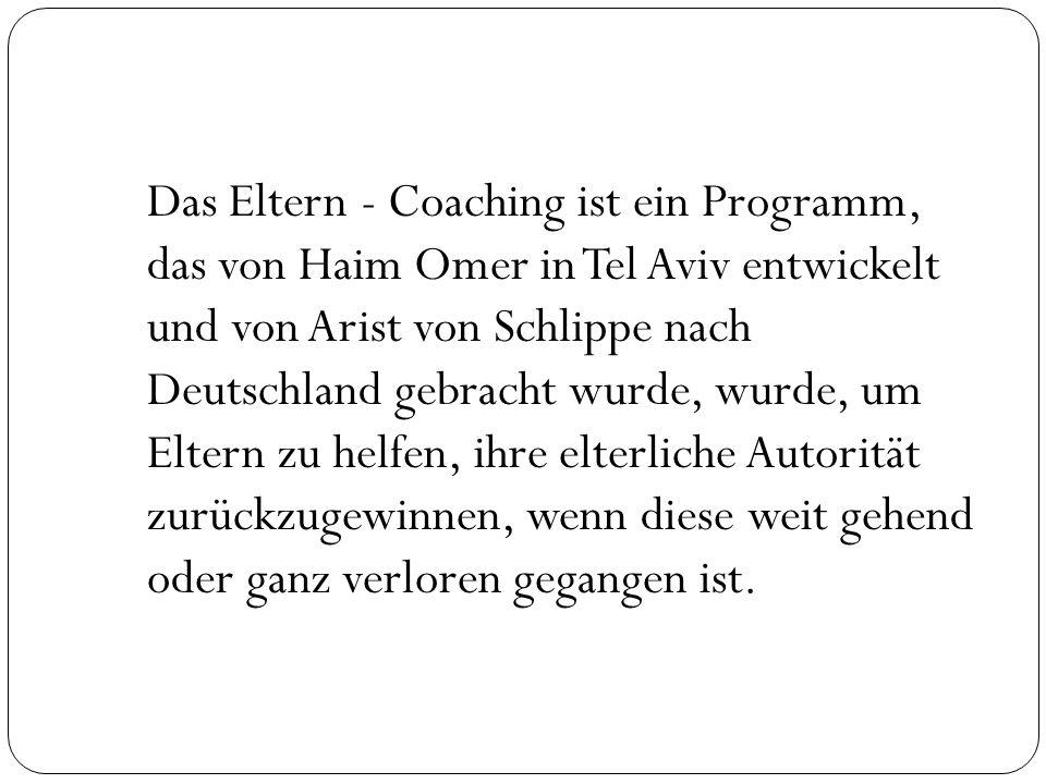 Das Eltern - Coaching ist ein Programm, das von Haim Omer in Tel Aviv entwickelt und von Arist von Schlippe nach Deutschland gebracht wurde, wurde, um