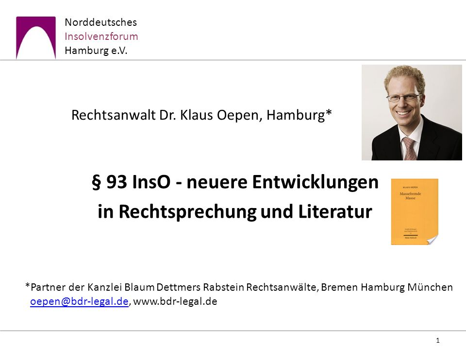 Norddeutsches Insolvenzforum Hamburg e.V. Rechtsanwalt Dr. Klaus Oepen, Hamburg* § 93 InsO - neuere Entwicklungen in Rechtsprechung und Literatur 1 *P