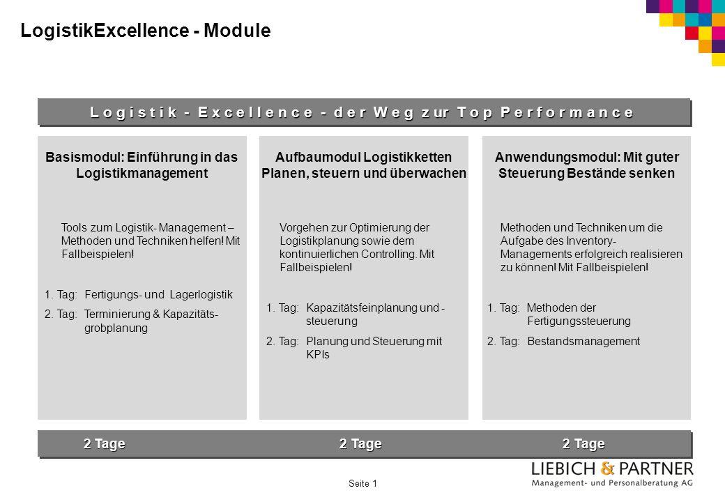 Seite 1 LogistikExcellence - Module L o g i s t i k - E x c e l l e n c e - d e r W e g z ur T o p P e r f o r m a n c e Basismodul: Einführung in das Logistikmanagement Tools zum Logistik- Management – Methoden und Techniken helfen.
